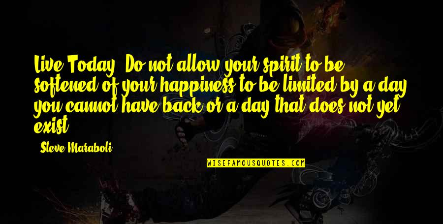 Moment Of Happiness Quotes By Steve Maraboli: Live Today! Do not allow your spirit to