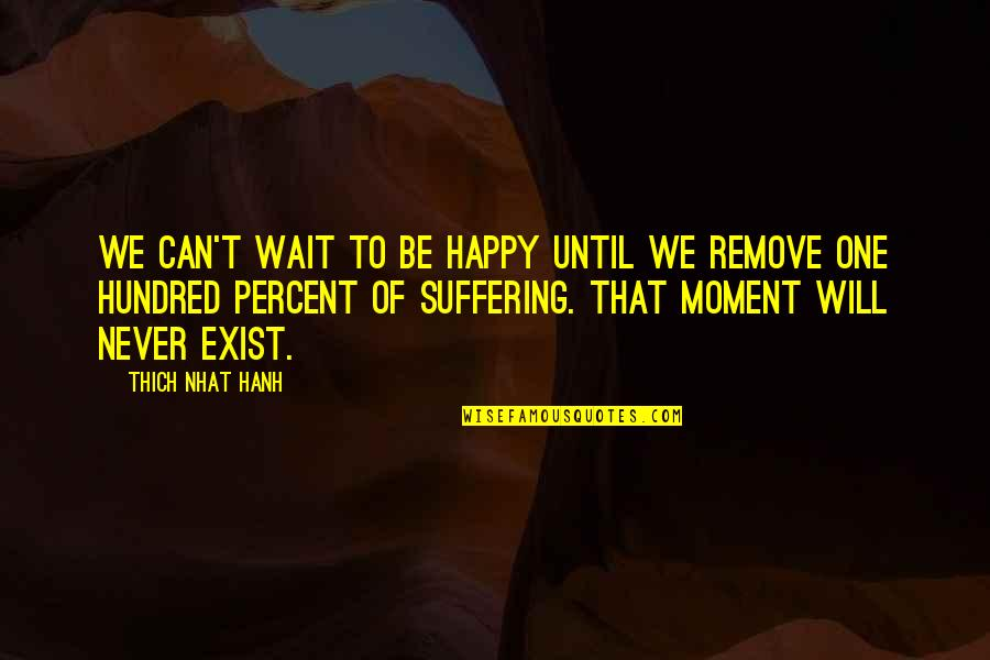 Moment Of Happiness Quotes By Thich Nhat Hanh: We can't wait to be happy until we