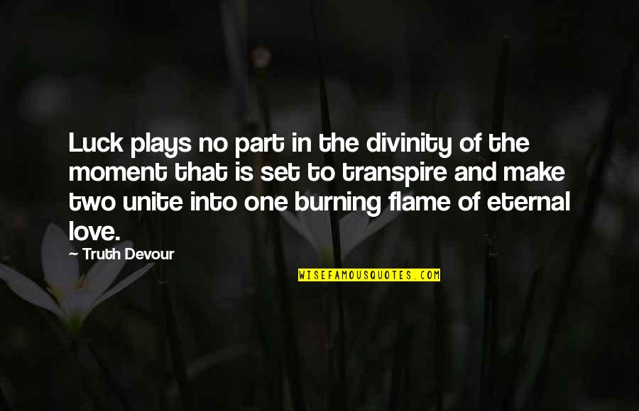 Moment Of Happiness Quotes By Truth Devour: Luck plays no part in the divinity of