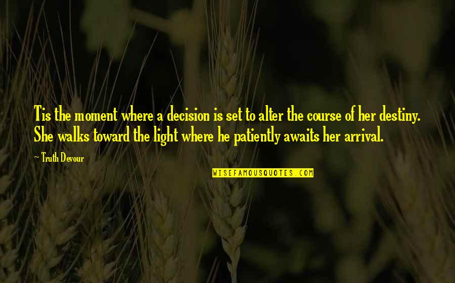 Moment Of Happiness Quotes By Truth Devour: Tis the moment where a decision is set