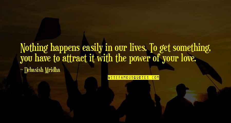 Moment Of Madness Quotes By Debasish Mridha: Nothing happens easily in our lives. To get