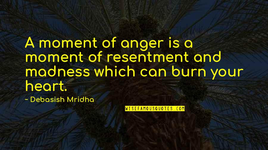 Moment Of Madness Quotes By Debasish Mridha: A moment of anger is a moment of