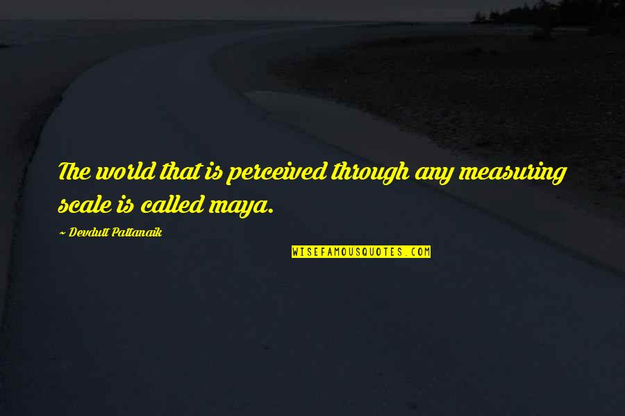 Moment Of Madness Quotes By Devdutt Pattanaik: The world that is perceived through any measuring