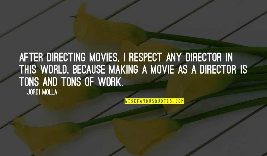 Moment Of Madness Quotes By Jordi Molla: After directing movies, I respect any director in