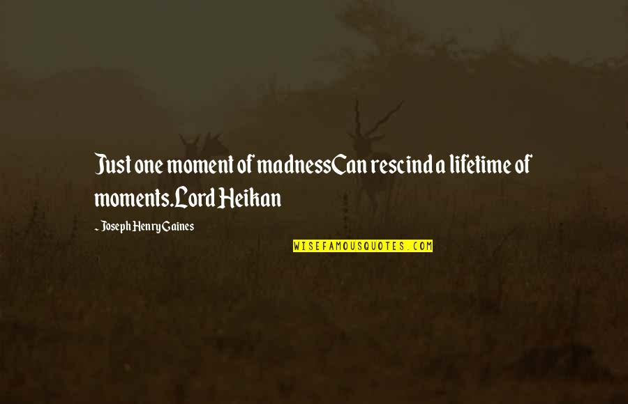 Moment Of Madness Quotes By Joseph Henry Gaines: Just one moment of madnessCan rescind a lifetime