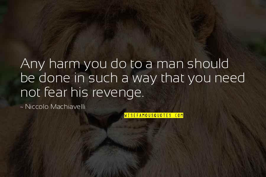 Moment Of Madness Quotes By Niccolo Machiavelli: Any harm you do to a man should