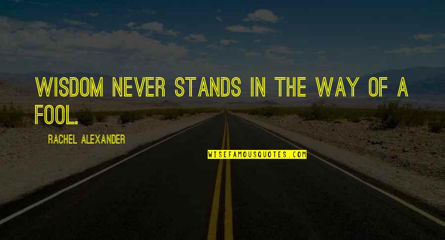 Moment Of Madness Quotes By Rachel Alexander: Wisdom never stands in the way of a