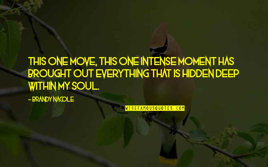 Moment Of Realization Quotes By Brandy Nacole: This one move, this one intense moment has