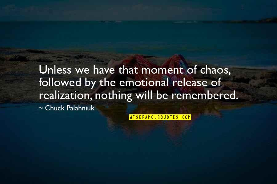 Moment Of Realization Quotes By Chuck Palahniuk: Unless we have that moment of chaos, followed