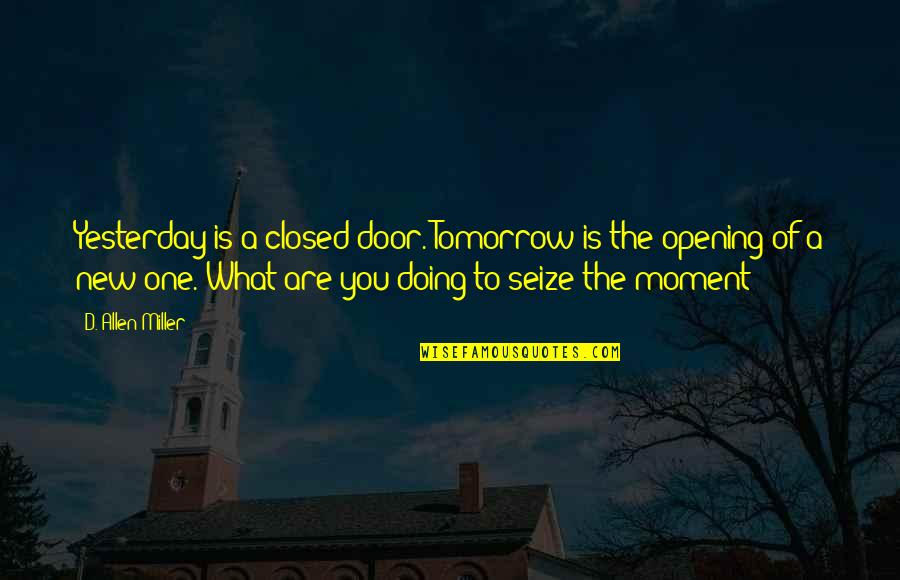 Moment Of Realization Quotes By D. Allen Miller: Yesterday is a closed door. Tomorrow is the