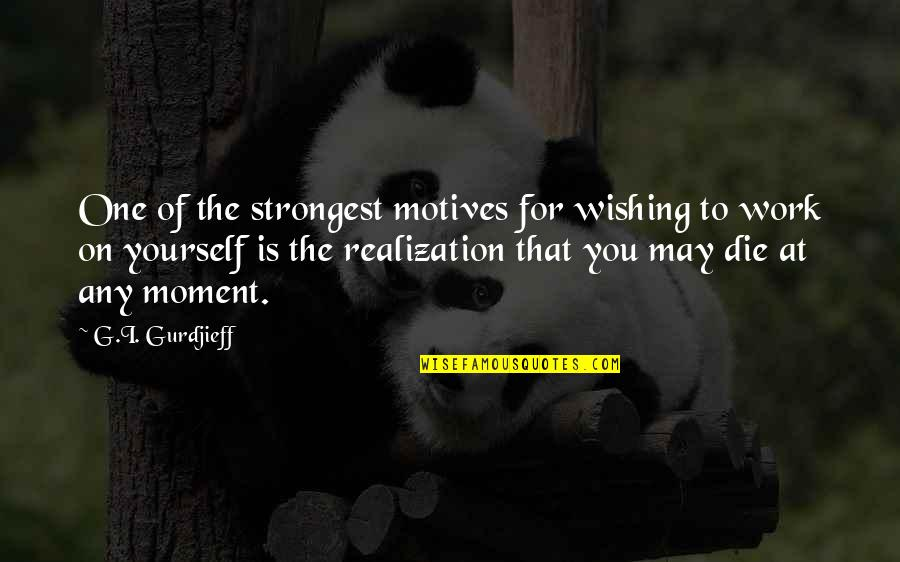 Moment Of Realization Quotes By G.I. Gurdjieff: One of the strongest motives for wishing to