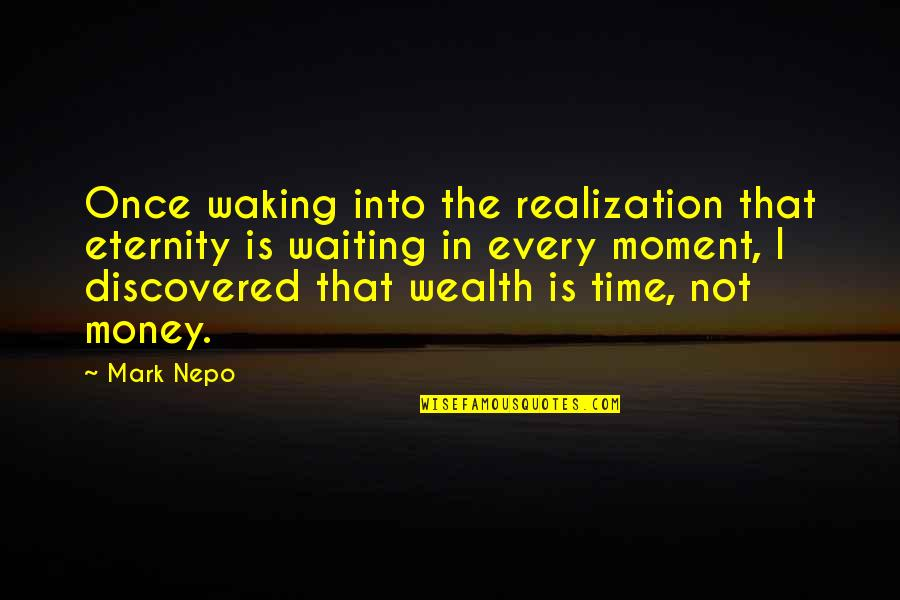 Moment Of Realization Quotes By Mark Nepo: Once waking into the realization that eternity is