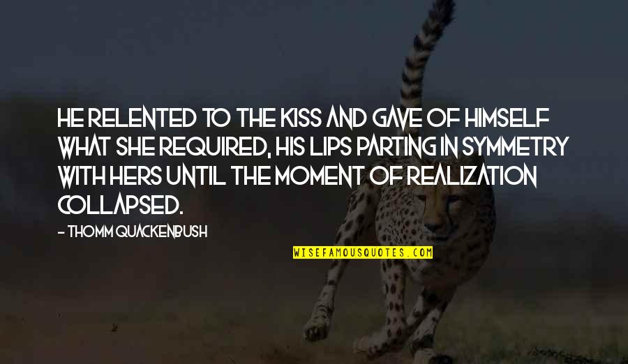 Moment Of Realization Quotes By Thomm Quackenbush: He relented to the kiss and gave of