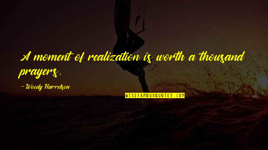 Moment Of Realization Quotes By Woody Harrelson: A moment of realization is worth a thousand