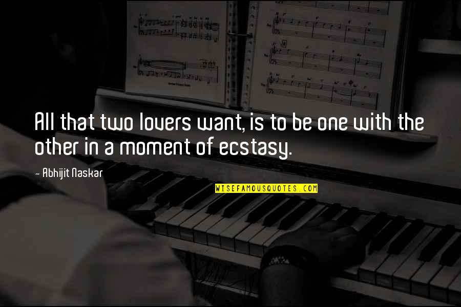 Moment Of Truth Quotes By Abhijit Naskar: All that two lovers want, is to be