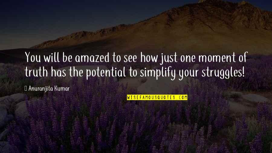 Moment Of Truth Quotes By Anuranjita Kumar: You will be amazed to see how just