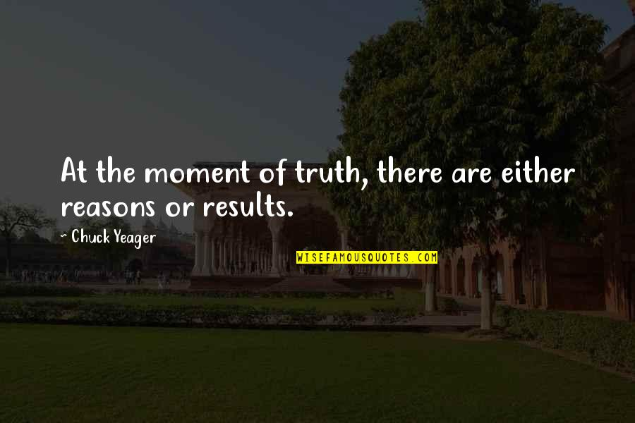 Moment Of Truth Quotes By Chuck Yeager: At the moment of truth, there are either