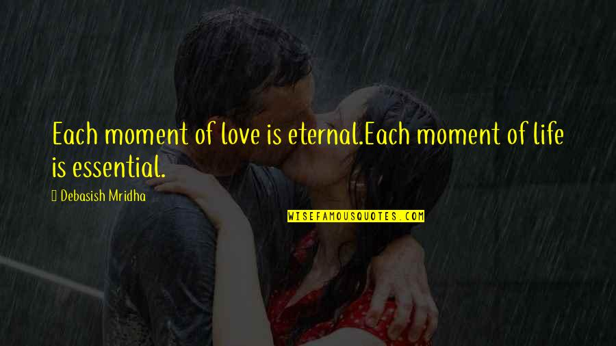 Moment Of Truth Quotes By Debasish Mridha: Each moment of love is eternal.Each moment of