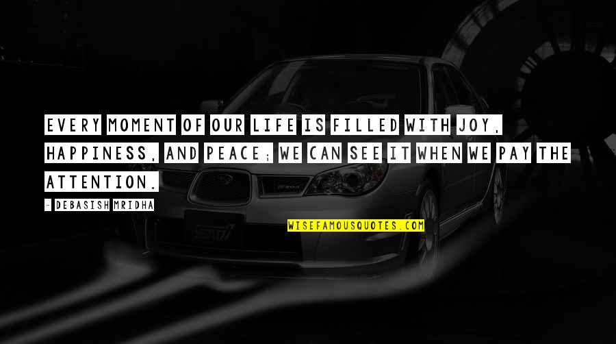 Moment Of Truth Quotes By Debasish Mridha: Every moment of our life is filled with