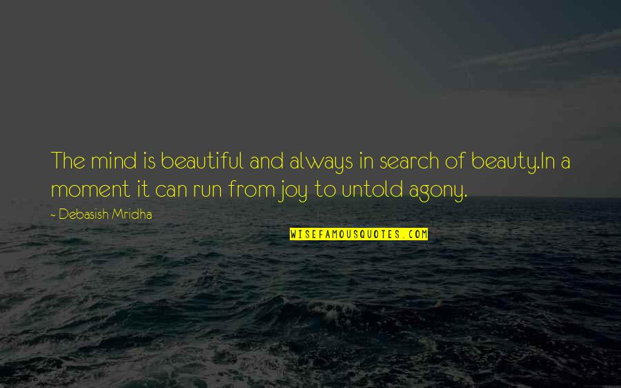 Moment Of Truth Quotes By Debasish Mridha: The mind is beautiful and always in search