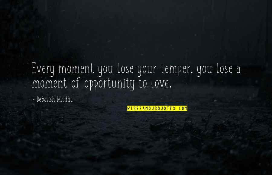 Moment Of Truth Quotes By Debasish Mridha: Every moment you lose your temper, you lose