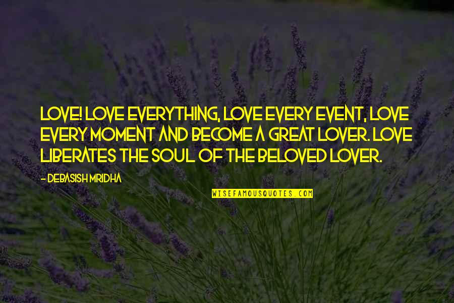 Moment Of Truth Quotes By Debasish Mridha: Love! Love everything, love every event, love every