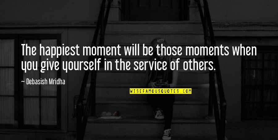 Moment Of Truth Quotes By Debasish Mridha: The happiest moment will be those moments when