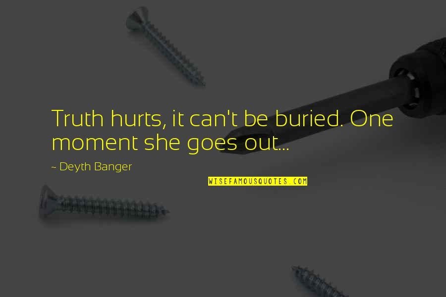 Moment Of Truth Quotes By Deyth Banger: Truth hurts, it can't be buried. One moment