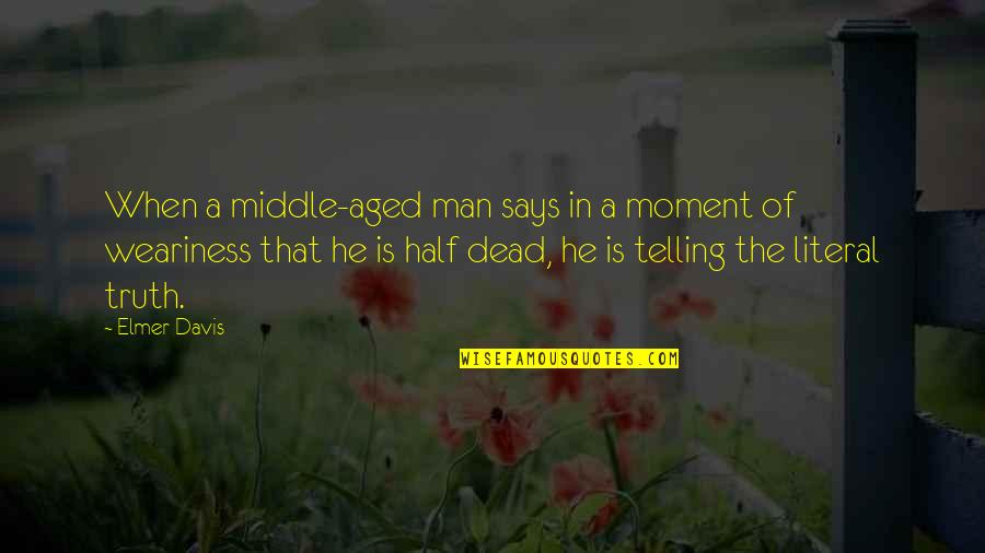 Moment Of Truth Quotes By Elmer Davis: When a middle-aged man says in a moment
