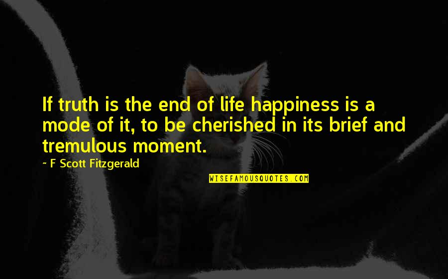 Moment Of Truth Quotes By F Scott Fitzgerald: If truth is the end of life happiness