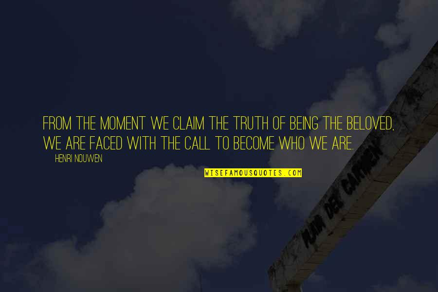 Moment Of Truth Quotes By Henri Nouwen: From the moment we claim the truth of