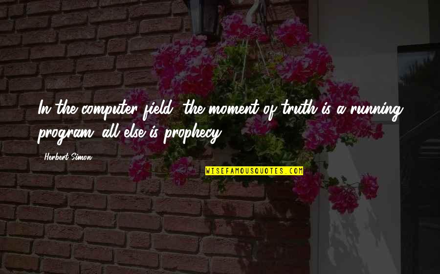 Moment Of Truth Quotes By Herbert Simon: In the computer field, the moment of truth