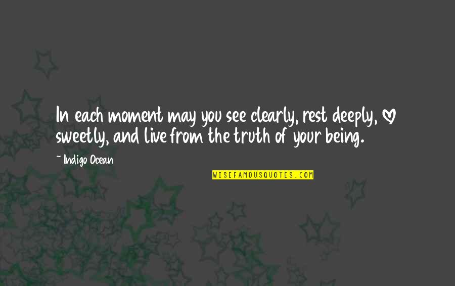 Moment Of Truth Quotes By Indigo Ocean: In each moment may you see clearly, rest