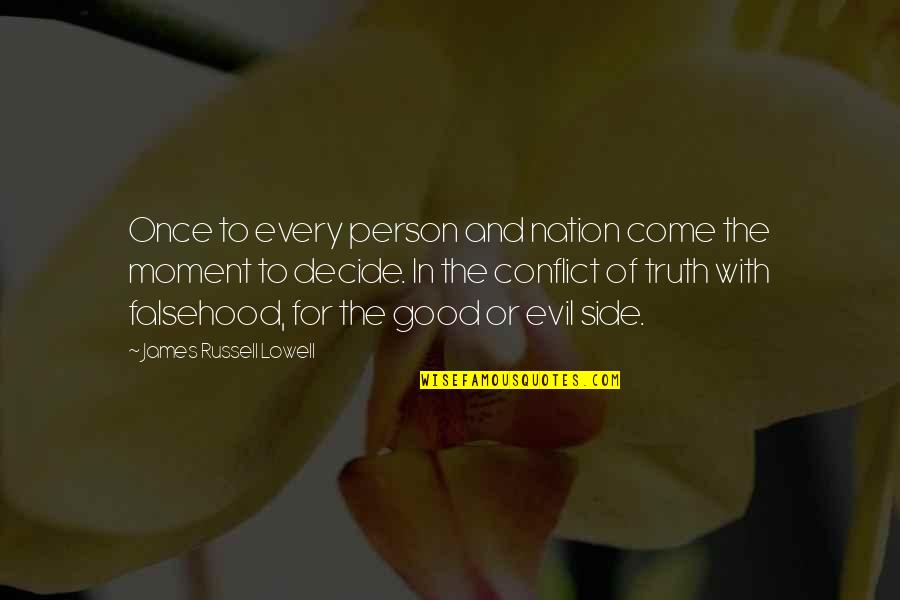 Moment Of Truth Quotes By James Russell Lowell: Once to every person and nation come the