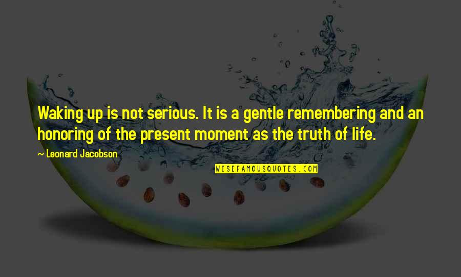 Moment Of Truth Quotes By Leonard Jacobson: Waking up is not serious. It is a
