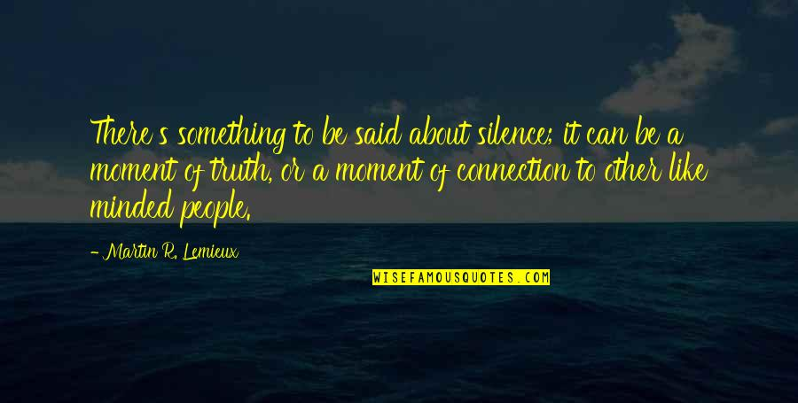 Moment Of Truth Quotes By Martin R. Lemieux: There's something to be said about silence; it
