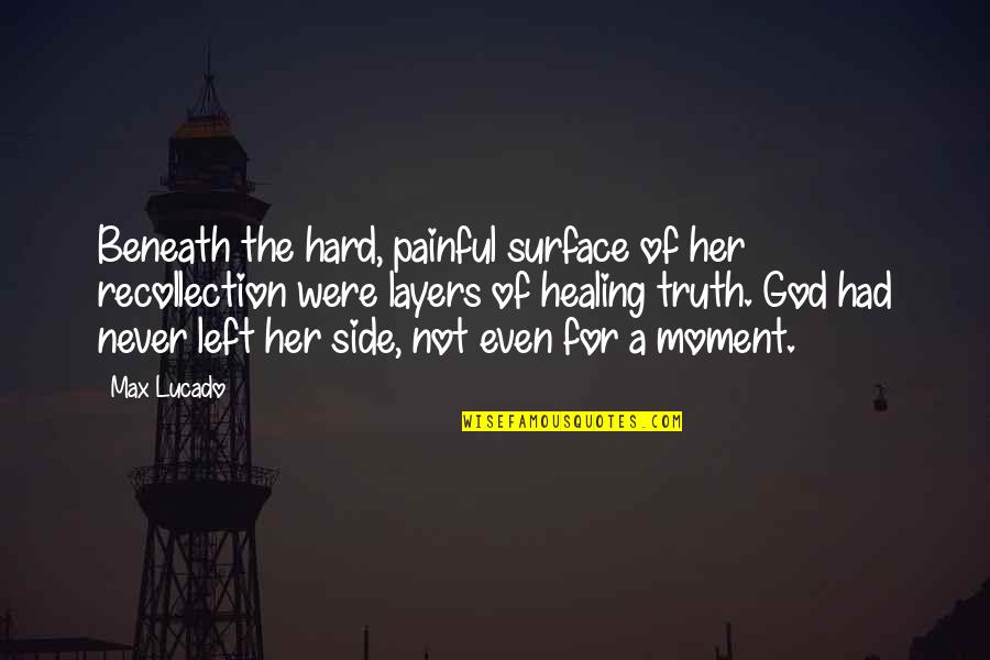 Moment Of Truth Quotes By Max Lucado: Beneath the hard, painful surface of her recollection