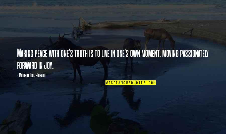 Moment Of Truth Quotes By Michelle Cruz-Rosado: Making peace with one's truth is to live
