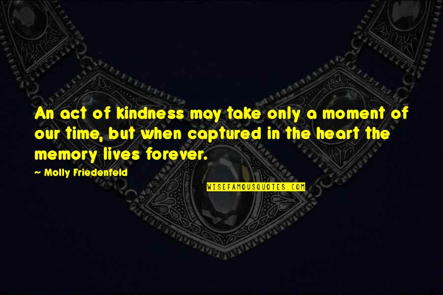 Moment Of Truth Quotes By Molly Friedenfeld: An act of kindness may take only a