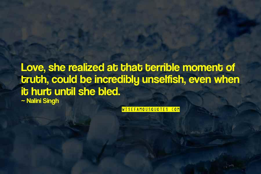 Moment Of Truth Quotes By Nalini Singh: Love, she realized at that terrible moment of