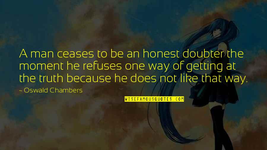 Moment Of Truth Quotes By Oswald Chambers: A man ceases to be an honest doubter