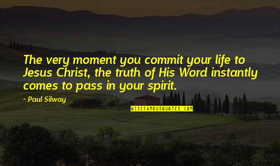 Moment Of Truth Quotes By Paul Silway: The very moment you commit your life to