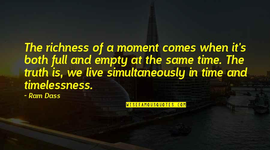 Moment Of Truth Quotes By Ram Dass: The richness of a moment comes when it's