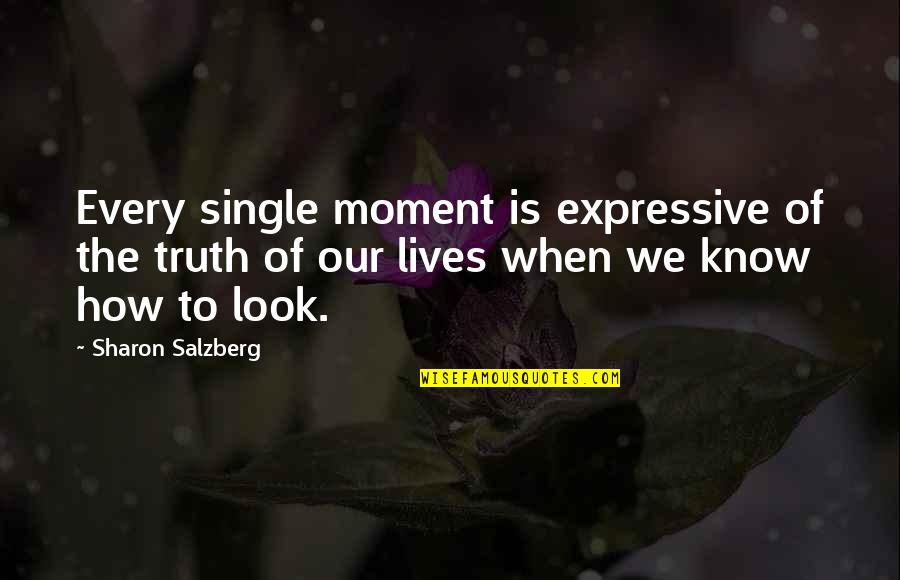 Moment Of Truth Quotes By Sharon Salzberg: Every single moment is expressive of the truth