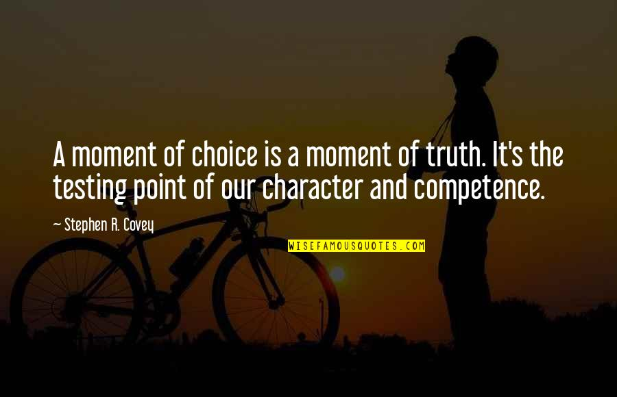 Moment Of Truth Quotes By Stephen R. Covey: A moment of choice is a moment of