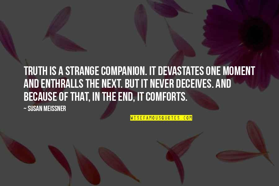 Moment Of Truth Quotes By Susan Meissner: Truth is a strange companion. It devastates one