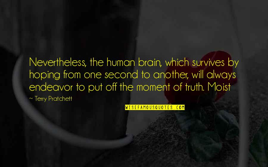 Moment Of Truth Quotes By Terry Pratchett: Nevertheless, the human brain, which survives by hoping
