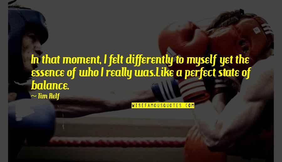 Moment Of Truth Quotes By Tim Relf: In that moment, I felt differently to myself