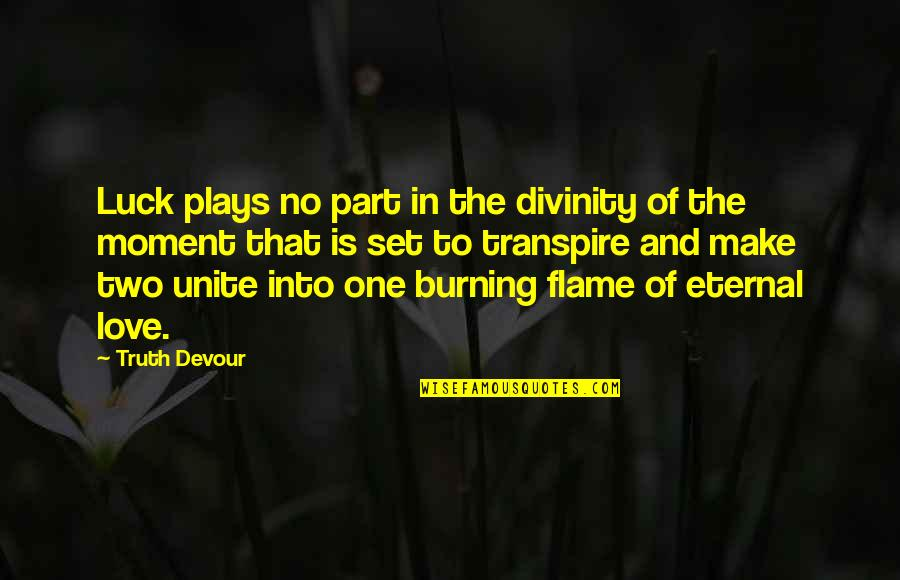 Moment Of Truth Quotes By Truth Devour: Luck plays no part in the divinity of