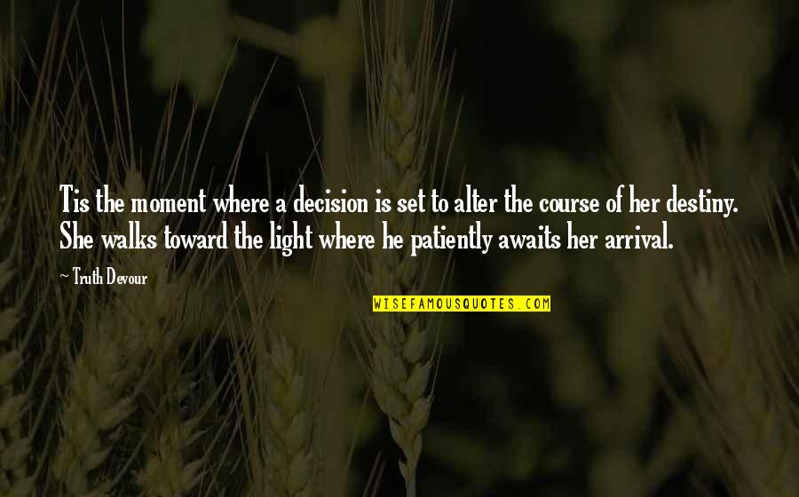 Moment Of Truth Quotes By Truth Devour: Tis the moment where a decision is set